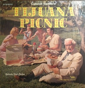 19-Colonel Sanders - Tijuana picnic (astia cinta mincind, sau maninca cintind